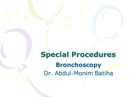 Special Procedures Bronchoscopy Dr. Abdul-Monim Batiha.