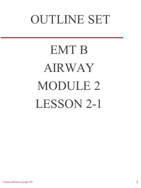 Medtrain/DeFrance copyright 1995 1 OUTLINE SET EMT B AIRWAY MODULE 2 LESSON 2-1.