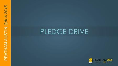 PRATHAM AUSTIN GALA 2015 PLEDGE DRIVE. PRATHAM AUSTIN GALA 2015 PRATHAM PROGRAMS  Improve LITERACY and LEARNING  ENGAGE dropouts and offer them a chance.