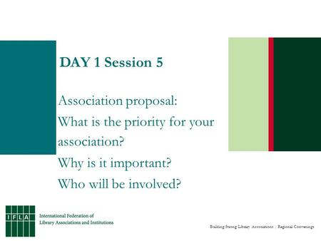 Building Strong Library Associations | Regional Convenings DAY 1 Session 5 Association proposal: What is the priority for your association? Why is it important?