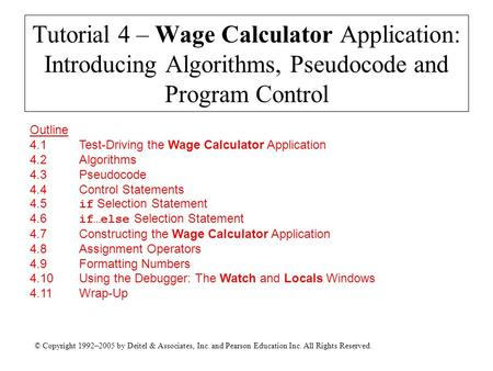 © Copyright 1992–2005 by Deitel & Associates, Inc. and Pearson Education Inc. All Rights Reserved. Tutorial 4 – Wage Calculator Application: Introducing.