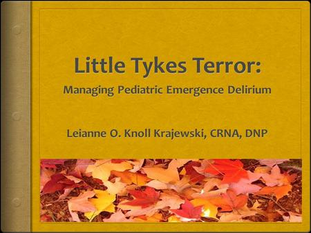Pediatric Emergence Delirium Outline  Definition  Incidence  Risk Factors  Etiology  Prevention  Identification  Management.