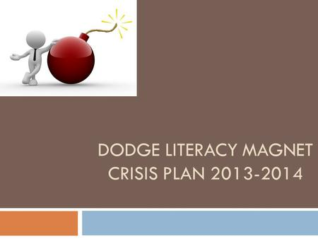 DODGE LITERACY MAGNET CRISIS PLAN 2013-2014. A little humor before we begin..