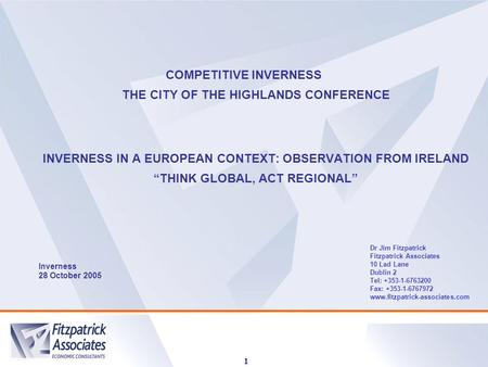 "1 COMPETITIVE INVERNESS THE CITY OF THE HIGHLANDS CONFERENCE INVERNESS IN A EUROPEAN CONTEXT: OBSERVATION FROM IRELAND ""THINK GLOBAL, ACT REGIONAL"" Inverness."