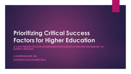 Prioritizing Critical Success Factors for Higher Education A COST PERSPECTIVE FOR UNDERGRADUATE STUDENTS AT PRIVATE UNIVERSITIES IN NORTH CAROLINA CATHERINE.