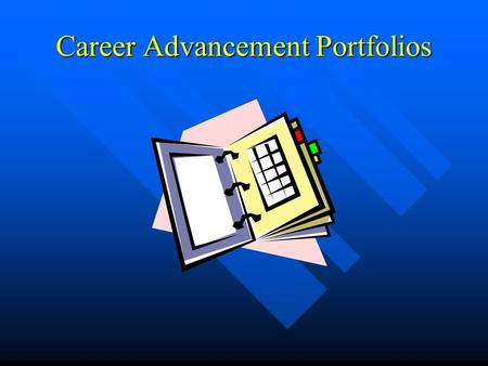 Career Advancement Portfolios. The career advancement portfolio is a collection of thoughtfully selected artifacts and reflections indicative of an individual's.