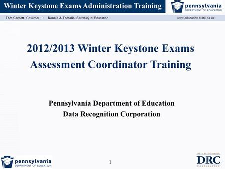 Assessment Coordinator Training Tom Corbett, Governor ▪ Ronald J. Tomalis, Secretary of Educationwww.education.state.pa.us Winter Keystone Exams Administration.