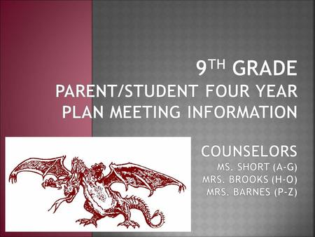  Every 9 th Grader will have an individual session with their counselor to discuss and create their Four Year Plan  Parents are welcome and encouraged.
