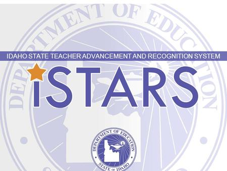 IDAHO STATE TEACHER ADVANCEMENT AND RECOGNITION SYSTEM.