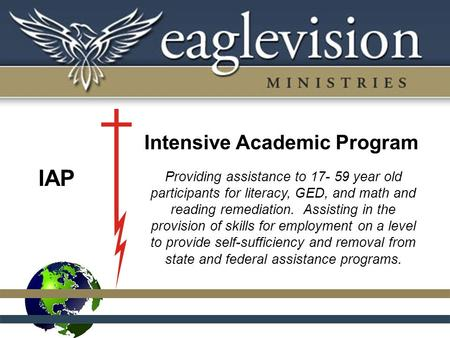 Intensive Academic Program Providing assistance to 17- 59 year old participants for literacy, GED, and math and reading remediation. Assisting in the provision.