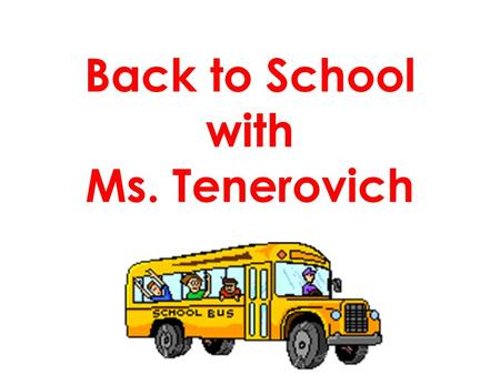 Back to School with Ms. Tenerovich Introduction B.A. Psychology M.A. Special Education M. Ed. School Administration Elementary Education, Special Education,