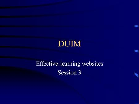 DUIM Effective learning websites Session 3. Aims & Outcomes –Aims:  To address the conceptual issues involved in using pedagogical theory to design interactive.