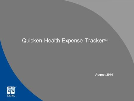 Quicken Health Expense Tracker SM August 2010. Confidential, unpublished property of CIGNA. Do not duplicate or distribute. Use and distribution limited.
