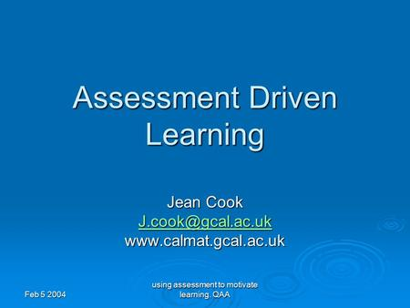 Feb 5 2004 using assessment to motivate learning. QAA Assessment Driven Learning Jean Cook