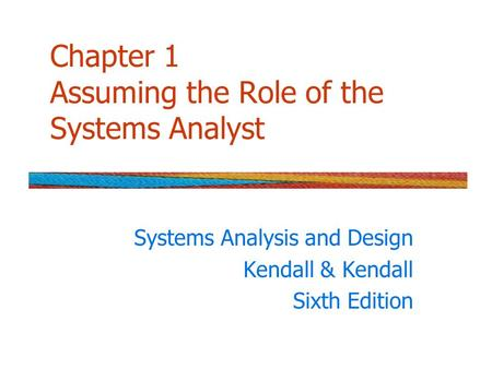 Chapter 1 Assuming the Role of the Systems Analyst Systems Analysis and Design Kendall & Kendall Sixth Edition.