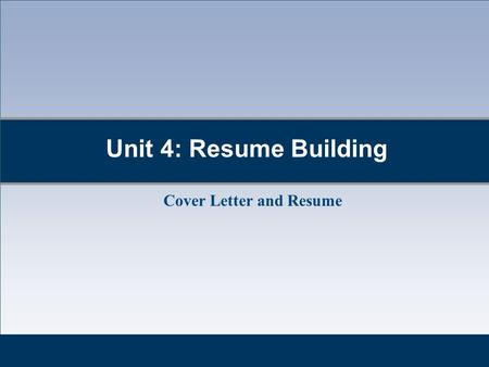 Unit 4: Resume Building Cover Letter and Resume. Cover Letter  What is the purpose of the cover letter?  Introduces your resume, and thereby yourself.
