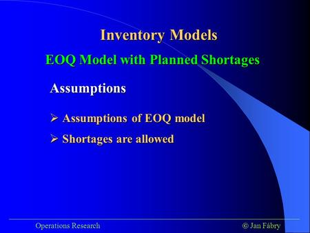 ___________________________________________________________________________ Operations Research  Jan Fábry Inventory Models EOQ Model with Planned Shortages.