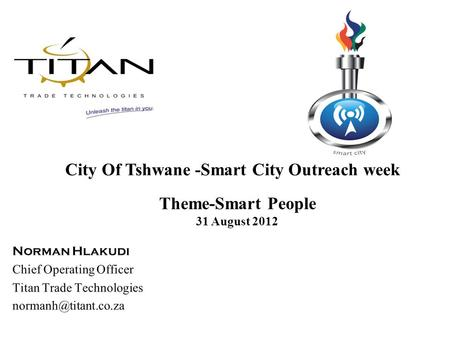 City Of Tshwane -Smart City Outreach week Theme-Smart People 31 August 2012.