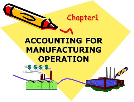 Chapter1Chapter1 ACCOUNTING FOR MANUFACTURING OPERATION.