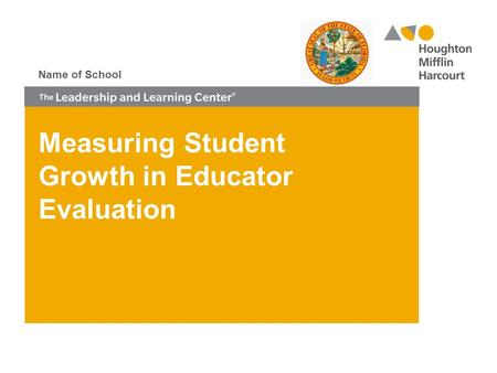 Measuring Student Growth in Educator Evaluation Name of School.