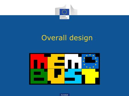 Eurostat Overall design. Presented by Eva Elvers Statistics Sweden.