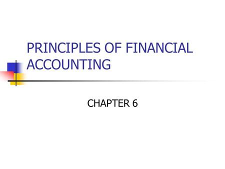 PRINCIPLES OF FINANCIAL ACCOUNTING CHAPTER 6. INVENTORY SYSTEMS Periodic Inventory System No attempt is made to account for the cost of the merchandise.