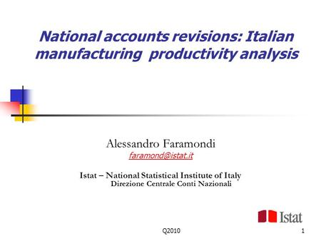 Q20101 National accounts revisions: Italian manufacturing productivity analysis Alessandro Faramondi Istat – National Statistical Institute.