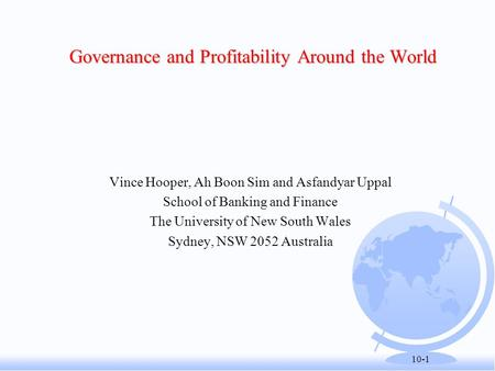 10-1 Governance and Profitability Around the World Vince Hooper, Ah Boon Sim and Asfandyar Uppal School of Banking and Finance The University of New South.