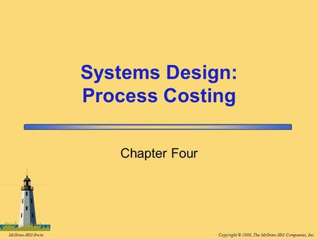 Copyright © 2008, The McGraw-Hill Companies, Inc.McGraw-Hill/Irwin Chapter Four Systems Design: Process Costing.