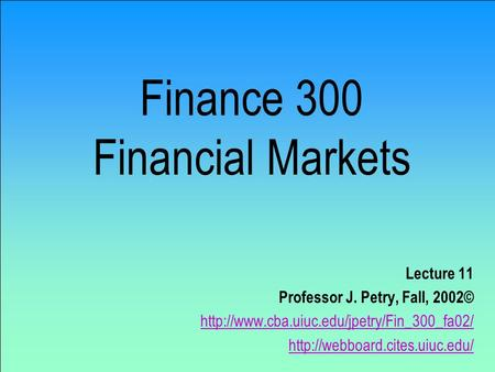 Finance 300 Financial Markets Lecture 11 Professor J. Petry, Fall, 2002©