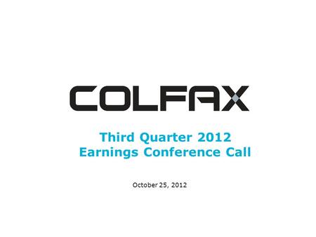 Third Quarter 2012 Earnings Conference Call October 25, 2012.