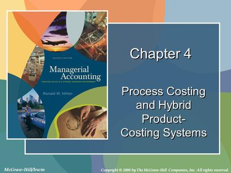 Copyright © 2008 by The McGraw-Hill Companies, Inc. All rights reserved. McGraw-Hill/Irwin Chapter 4 Process Costing and Hybrid Product- Costing Systems.