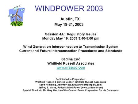 WINDPOWER 2003 Austin, TX May 18-21, 2003 Session 4A: Regulatory Issues Monday May 19, 2003 3:40-5:00 pm Wind Generation Interconnection to Transmission.