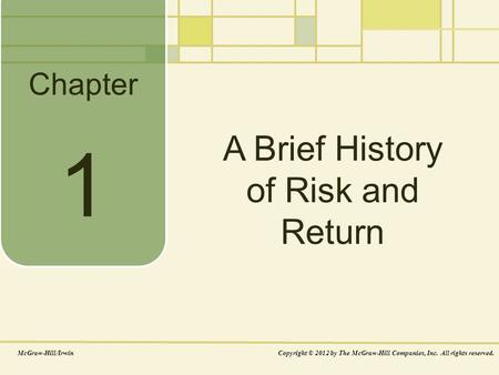Chapter McGraw-Hill/IrwinCopyright © 2012 by The McGraw-Hill Companies, Inc. All rights reserved. A Brief History of Risk and Return 1.