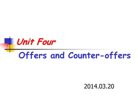 Unit Four Unit Four Offers and Counter-offers 2014.03.20.