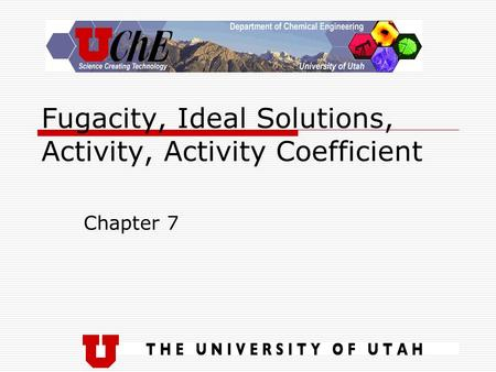 Fugacity, Ideal Solutions, Activity, Activity Coefficient Chapter 7.