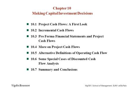 Chapter 10 Making Capital Investment Decisions 10.1Project Cash Flows: A First Look 10.2Incremental Cash Flows 10.3Pro Forma Financial Statements and.