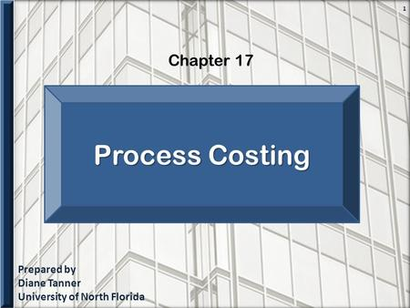 Prepared by Diane Tanner University of North Florida Chapter 17 1 Process Costing.