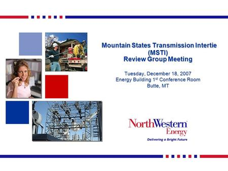 Mountain States Transmission Intertie (MSTI) Review Group Meeting Mountain States Transmission Intertie (MSTI) Review Group Meeting Tuesday, December 18,