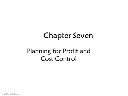 McGraw-Hill/Irwin Chapter Seven Planning for Profit and Cost Control.