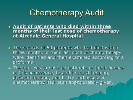 Chemotherapy Audit  Audit of patients who died within three months of their last dose of chemotherapy at Airedale General Hospital  The records of 50.
