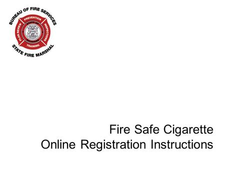 Fire Safe Cigarette Online Registration Instructions.