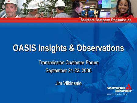 OASIS Insights & Observations Transmission Customer Forum September 21-22, 2006 Jim Viikinsalo September 21-22, 2006 Jim Viikinsalo.