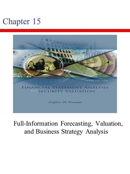 Chapter 15 Full-Information Forecasting, Valuation, and Business Strategy Analysis.