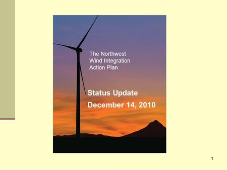 1 The Northwest Wind Integration Action Plan Status Update December 14, 2010.