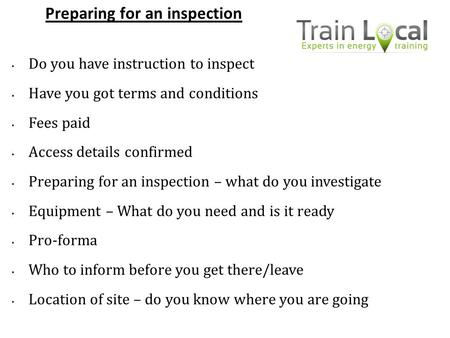 Preparing for an inspection Do you have instruction to inspect Have you got terms and conditions Fees paid Access details confirmed Preparing for an inspection.
