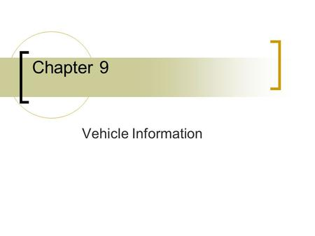 Chapter 9 Vehicle Information. Laws Governing Vehicle Title All Vehicles must be registered and insured before driving on public roads Out of state has.