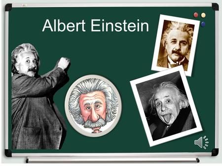 Albert Einstein Why I chose this person ? I think that Einstein was a talented man I want to know more about the achievements of this man And of course.