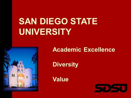 SAN DIEGO STATE UNIVERSITY Academic Excellence Diversity Value.