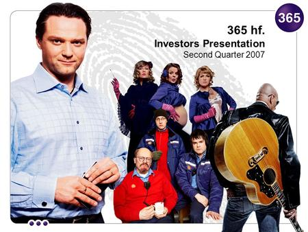 365 hf. Investors Presentation Second Quarter 2007.